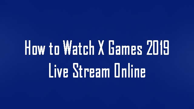 How to Watch X Games 2019 Live Stream Online