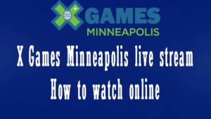 X Games Minneapolis 2019 live stream: How to watch online
