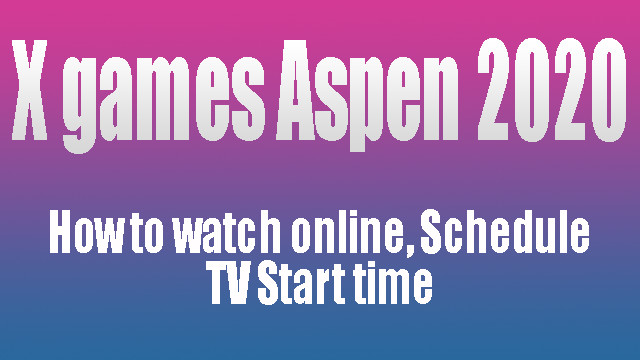 X Games Aspen Live Stream Online Tv Schedule